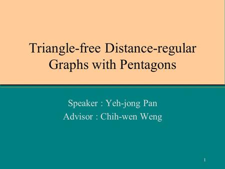 1 Triangle-free Distance-regular Graphs with Pentagons Speaker : Yeh-jong Pan Advisor : Chih-wen Weng.