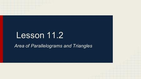Lesson 11.2 Area of Parallelograms and Triangles.