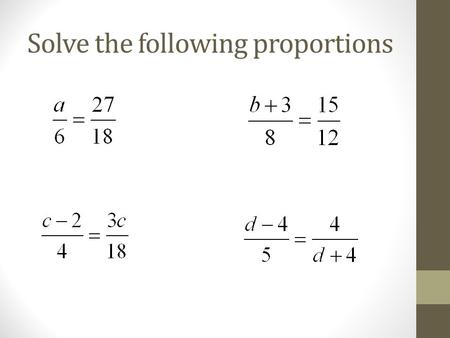 Solve the following proportions. a = 9 b = 7 c = 6 d = ±6.