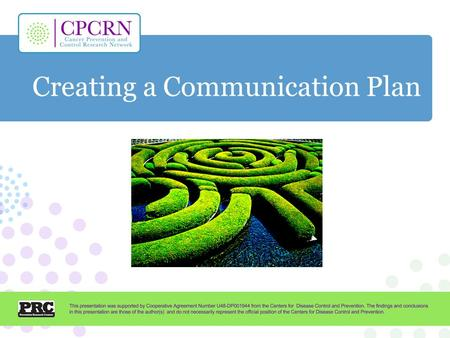 Creating a Communication Plan. Learning Objectives Create a communication plan Frame your message for specific audiences Select communications channels.
