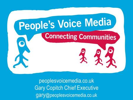 Peoplesvoicemedia.co.uk Gary Copitch Chief Executive