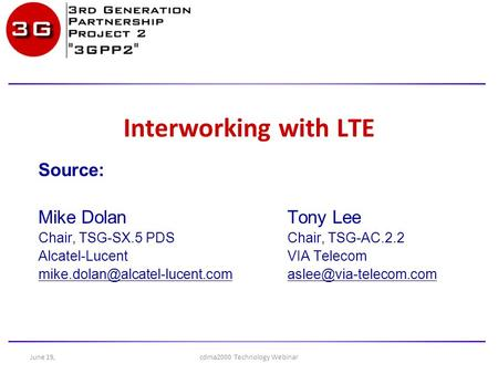 Interworking with LTE Source: Mike Dolan Tony Lee Chair, TSG-SX.5 PDSChair, TSG-AC.2.2 Alcatel-LucentVIA Telecom