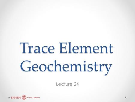 Trace Element Geochemistry Lecture 24. Geochemical Classification.