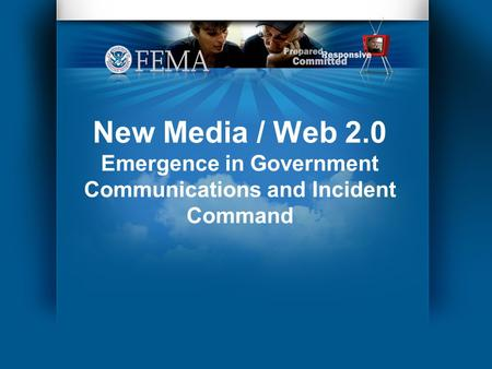 New Media / Web 2.0 Emergence in Government Communications and Incident Command.