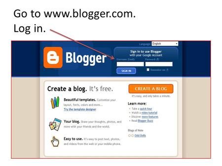 Go to www.blogger.com. Log in.. This is the Dashboard.