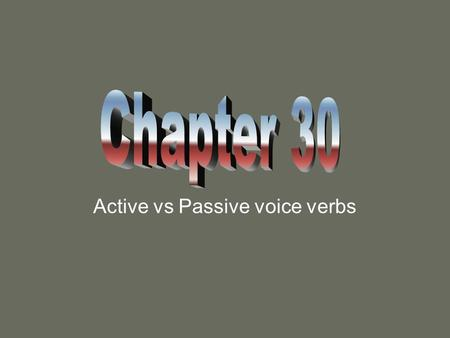 Active vs Passive voice verbs Active verbs What does it mean to be active? –It means one DOES things. In grammar, it means that the subject DOES the.