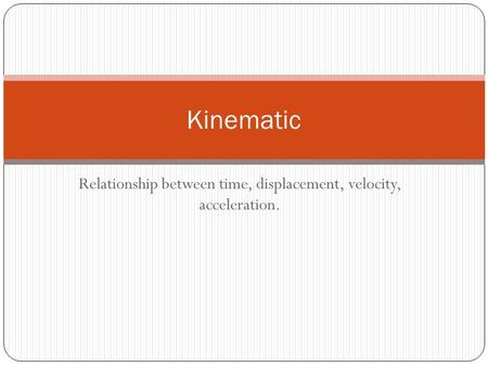 Relationship between time, displacement, velocity, acceleration. Kinematic.