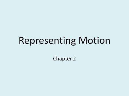 Representing Motion Chapter 2. Important Terms Scalar: quantities, such as temperature or distance, that are just numbers without any direction (magnitude)