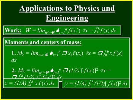 CHAPTER 2 2.4 Continuity Applications to Physics and Engineering Work: W = lim n->   i=1 n f (x i * )  x =  a b f (x) dx Moments and centers of mass: