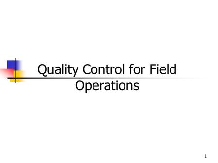 1 Quality Control for Field Operations. 2 Overview Goal To ensure the quality of survey field work Purpose To detect and deter interviewer errors and.