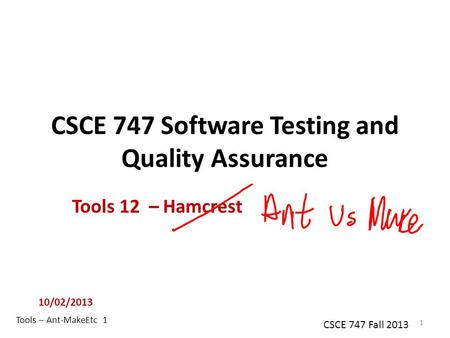 Tools – Ant-MakeEtc 1 CSCE 747 Fall 2013 CSCE 747 Software Testing and Quality Assurance Tools 12 – Hamcrest 10/02/2013 1.