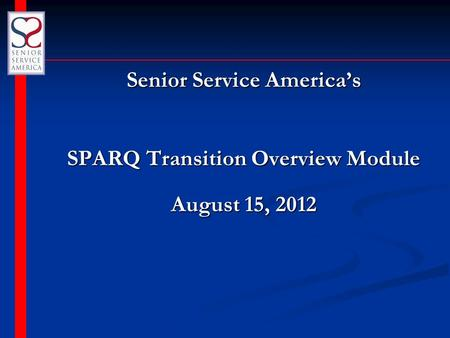 Senior Service America's SPARQ Transition Overview Module August 15, 2012.