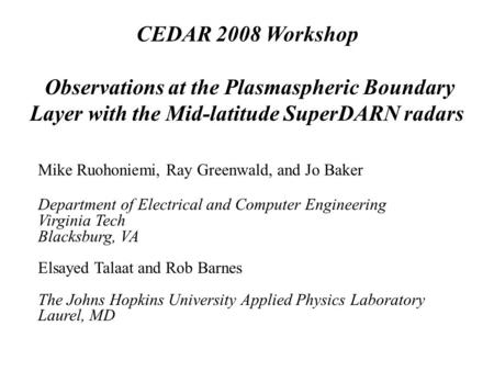 CEDAR 2008 Workshop Observations at the Plasmaspheric Boundary Layer with the Mid-latitude SuperDARN radars Mike Ruohoniemi, Ray Greenwald, and Jo Baker.