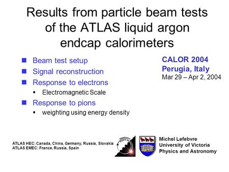 Results from particle beam tests of the ATLAS liquid argon endcap calorimeters Beam test setup Signal reconstruction Response to electrons  Electromagnetic.