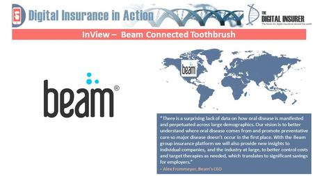"InView – Beam Connected Toothbrush Why Telematics? ""There is a surprising lack of data on how oral disease is manifested and perpetuated across large demographics."