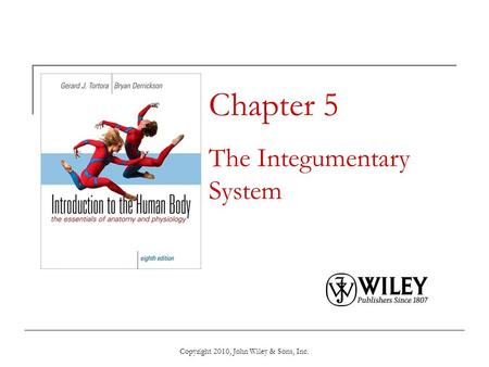 Copyright 2010, John Wiley & Sons, Inc. Chapter 5 The Integumentary System.
