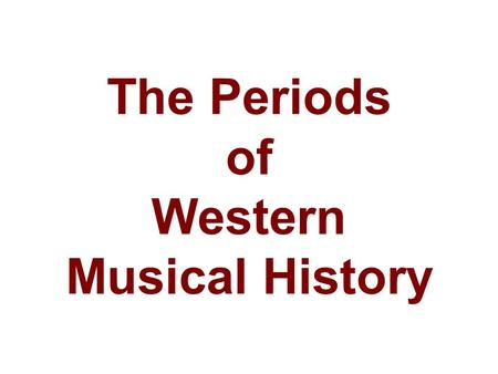 The Periods of Western Musical History. In the study and documentation of world history, it is common to divide long spans of time into a series of periods