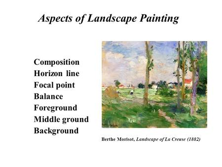 Aspects of Landscape Painting Composition Horizon line Focal point Balance Foreground Middle ground Background Berthe Morisot, Landscape of La Creuse (1882)