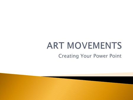 Creating Your Power Point  Things you should know: 1. Your presentation should be on a significant movement in art history. 2. You may work alone or.