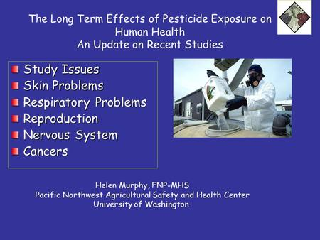 The Long Term Effects of Pesticide Exposure on Human Health An Update on Recent Studies Study Issues Skin Problems Respiratory Problems Reproduction Nervous.