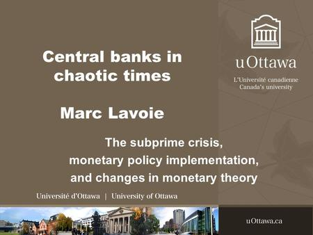 Central <strong>banks</strong> in chaotic times Marc Lavoie The subprime crisis, monetary policy implementation, and changes in monetary theory.