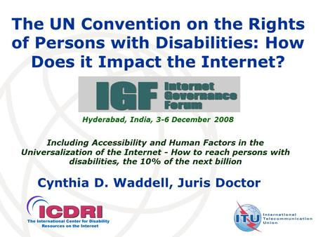 Including Accessibility and Human Factors in the Universalization of the Internet - How to reach persons with disabilities, the 10% of the next billion.