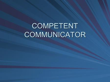COMPETENT COMMUNICATOR. Skills Most Looked for in Potential Employees RANK SKILL 1 *Oral Communication* 2Self-motivation 3 Problem solving 4 Decision.