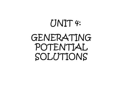 UNIT 4: GENERATING POTENTIAL SOLUTIONS. RECOGNIZING MENTAL BLOCKS Once you've defined the problem, you want to make sure you generate the best solution.