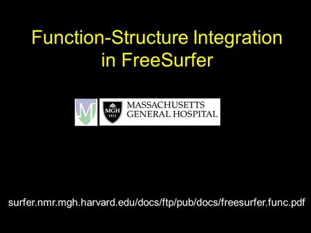 Function-Structure Integration in FreeSurfer surfer.nmr.mgh.harvard.edu/docs/ftp/pub/docs/freesurfer.func.pdf.