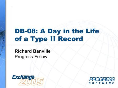 DB-08: A Day in the Life of a Type II Record Richard Banville Progress Fellow.