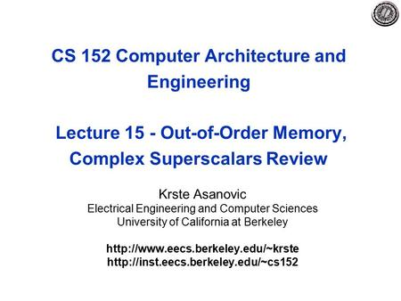 CS 152 Computer Architecture and Engineering Lecture 15 - Out-of-Order Memory, Complex Superscalars Review Krste Asanovic Electrical Engineering and Computer.