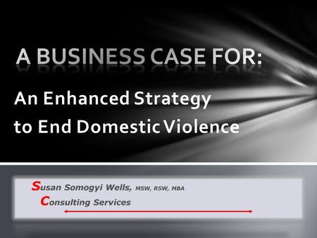 An Enhanced Strategy to End Domestic Violence.  It is about strategy, not programs  It must fit  Outputs are out – give me proof  An educated guess.