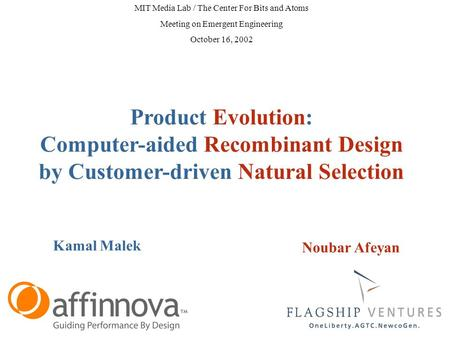 Product Evolution: Computer-aided Recombinant Design by Customer-driven Natural Selection Kamal Malek Noubar Afeyan MIT Media Lab / The Center For Bits.