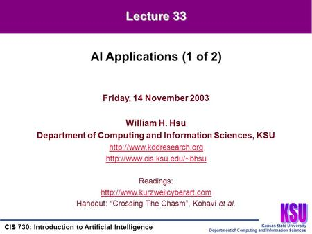 Kansas State University Department of Computing and Information Sciences CIS 730: Introduction to Artificial Intelligence Friday, 14 November 2003 William.