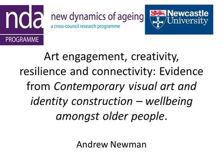 Art engagement, creativity, resilience and connectivity: Evidence from Contemporary visual art and identity construction – wellbeing amongst older people.