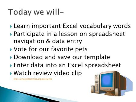  Learn important Excel vocabulary words  Participate in a lesson on spreadsheet navigation & data entry  Vote for our favorite pets  Download and save.