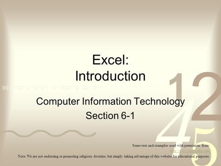 Excel: Introduction Computer Information Technology Section 6-1 Some text and examples used with permission from:  Note: We are.