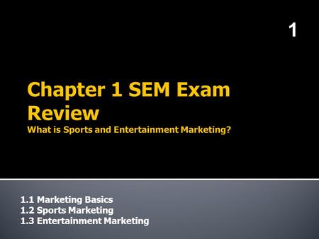 1.1 Marketing Basics 1.2 Sports Marketing 1.3 Entertainment Marketing 1.