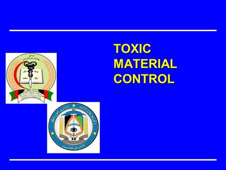TOXIC MATERIAL CONTROL. Objectives Identify different states of toxic substances Identify routes of entrance Describe five biological effects of toxic.