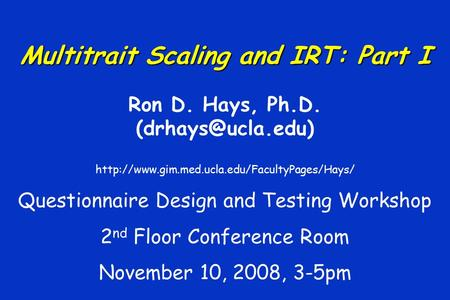 Multitrait Scaling and IRT: Part I Ron D. Hays, Ph.D.  Questionnaire Design and Testing.