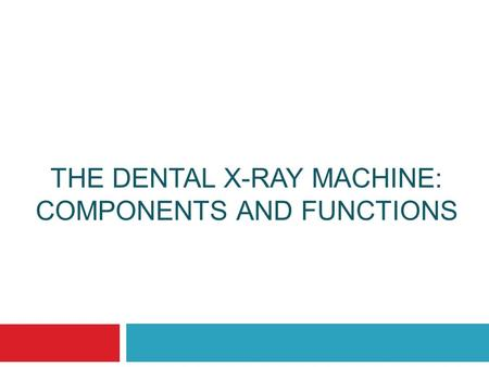 THE DENTAL X-RAY MACHINE: COMPONENTS AND FUNCTIONS Chapter 3.
