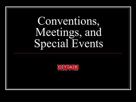 Conventions, Meetings, and Special Events. Definitions Meeting – a gathering of people for a common purpose Convention – a gathering of people to accomplish.