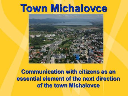 Town Michalovce Communication with citizens as an essential element of the next direction of the town Michalovce.
