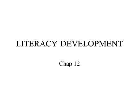 LITERACY DEVELOPMENT Chap 12. WRITING Writing is developmental: –Scribbles that resemble writing –Letter shapes without sound association –Letters with.