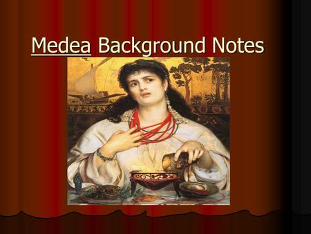 Medea Background Notes. Modes of persuasion Over 2,000 years ago the Greek philosopher Aristotle argued that there were three basic ways to persuade an.
