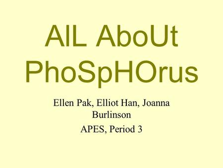 AlL AboUt PhoSpHOrus Ellen Pak, Elliot Han, Joanna Burlinson APES, Period 3.