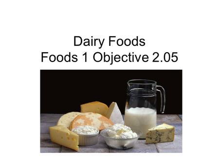 Dairy Foods Foods 1 Objective 2.05. Nutrients in Dairy Foods Protein Vitamin A Riboflavin Vitamin B12 Calcium Phosphorus Magnesium Some are fortified.