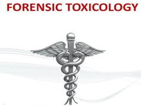 Forensic Toxicology The study and practice of the application of toxicology to the purposes of the law Began in 19 th Century Types: Environmental—air,