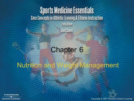 Chapter 6 Nutrition and Weight Management. 2 Six Classes of Nutrients Carbohydrates Fats Proteins Vitamins Minerals Water.