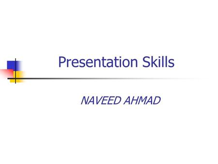 Presentation Skills NAVEED AHMAD. While hard work and good ideas are essential to success, your ability to express those ideas and get others to join.